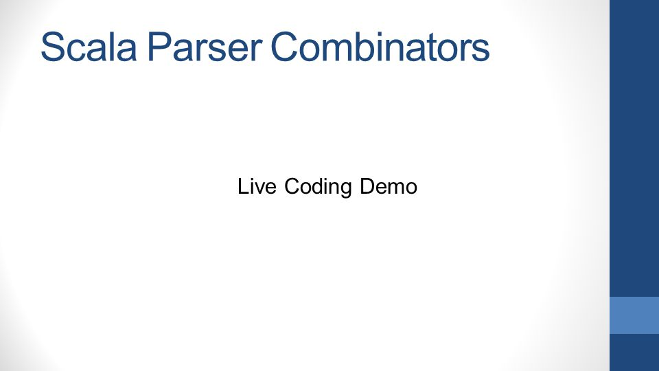 Scala Parser Combinators Live Coding Demo