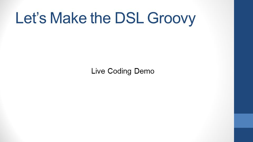 Let's Make the DSL Groovy Live Coding Demo