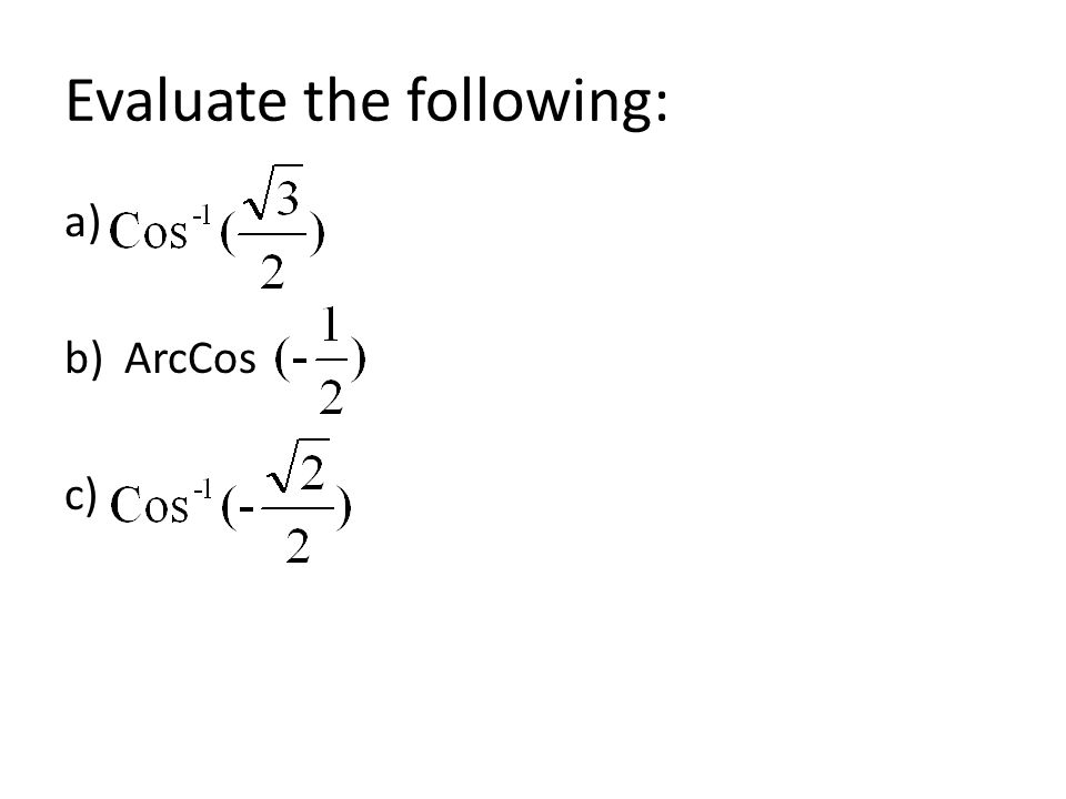 Evaluate the following: a) b)ArcCos c)