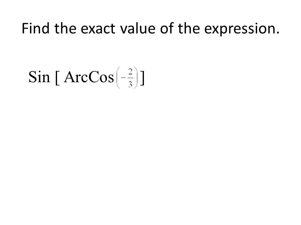 Find the exact value of the expression. Sin [ ArcCos ]