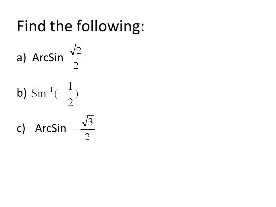 Find the following: a)ArcSin b) c) ArcSin