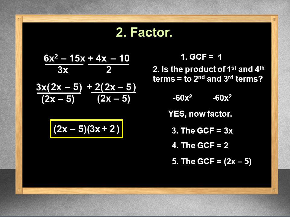6x 2 (2x – 5)( ) 3x 2 3x + 2 1.