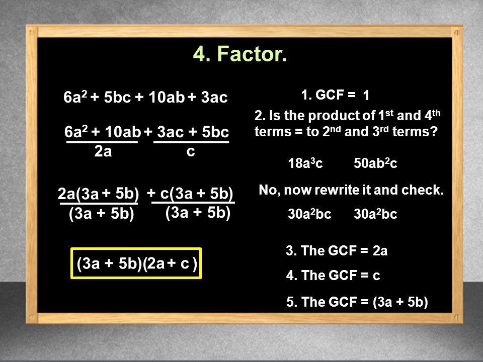 6a 2 (3a + 5b)( ) 2a c 2a + c 1.