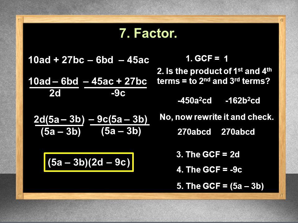 10ad (5a – 3b)( ) 2d -9c 2d – 9c 1.