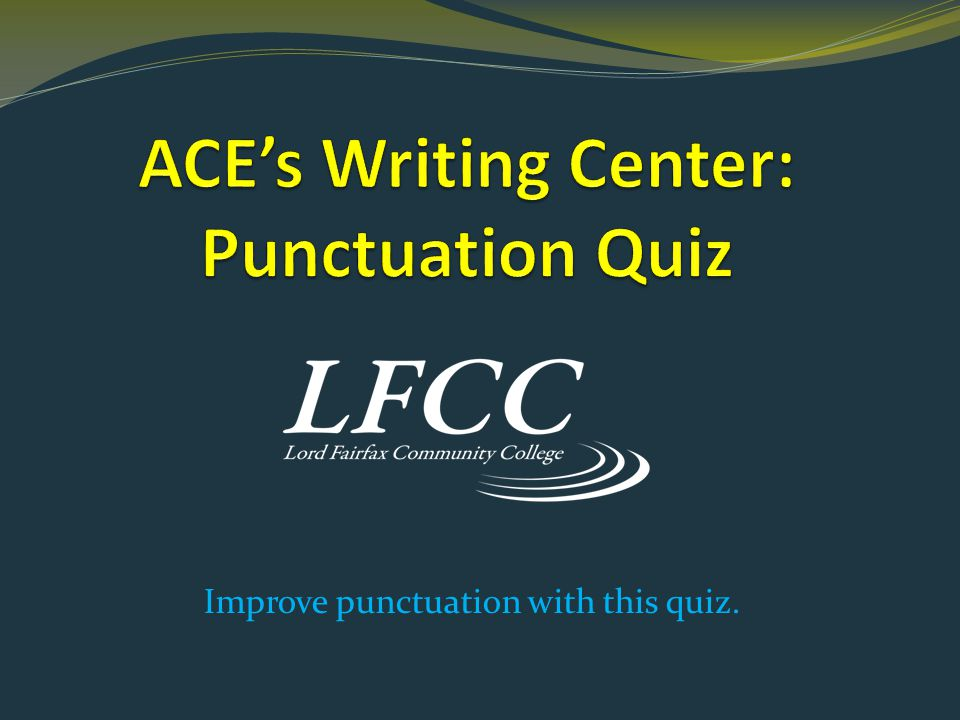 Welcome to the Punctuation Quiz.Follow the prompts and answer the questions provided.