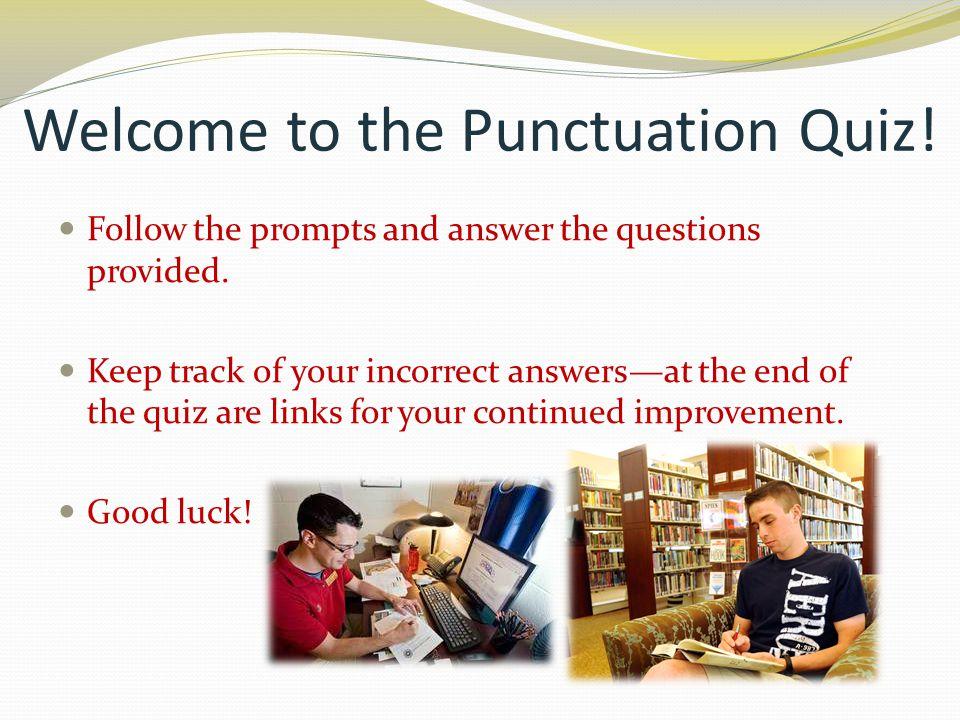 Punctuation Quiz choose a question block SemicolonComma Quotation Marks ParenthesesColonVarious $100 $200 $300 $400 $500 Click here to end the quiz