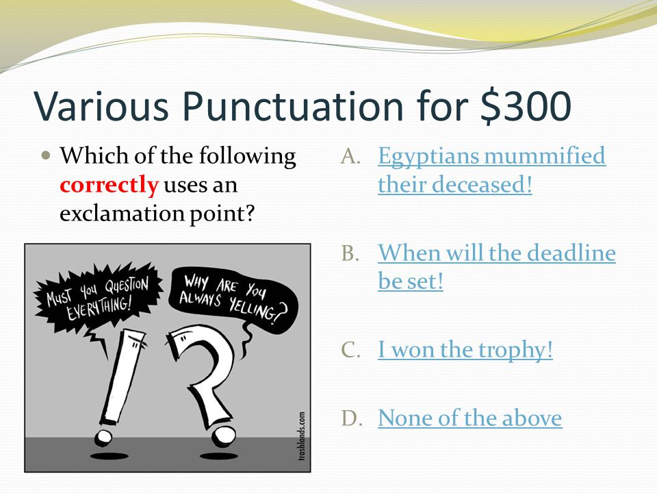 Various Punctuation for $300 Which of the following correctly uses an exclamation point.