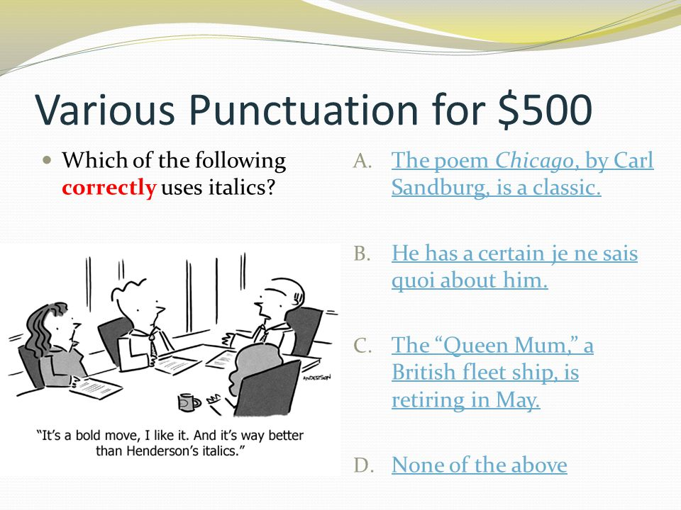 Various Punctuation for $500 Which of the following correctly uses italics.