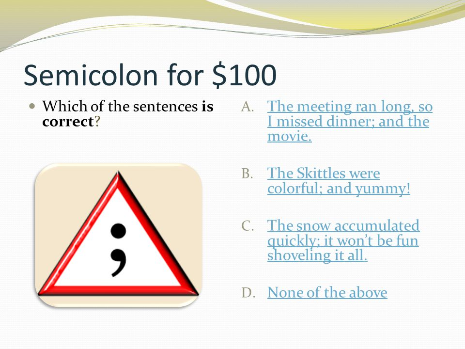 Semicolon for $100 Which of the sentences is correct.