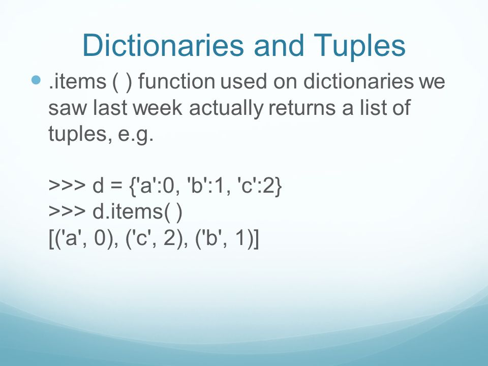 .items ( ) function used on dictionaries we saw last week actually returns a list of tuples, e.g.