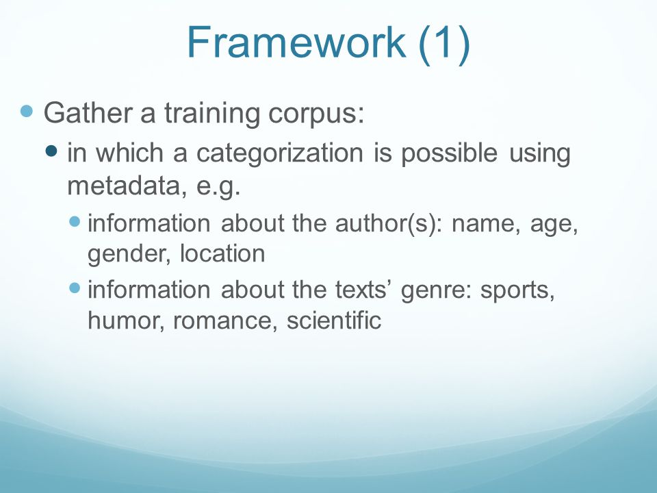 Framework (1) Gather a training corpus: in which a categorization is possible using metadata, e.g.