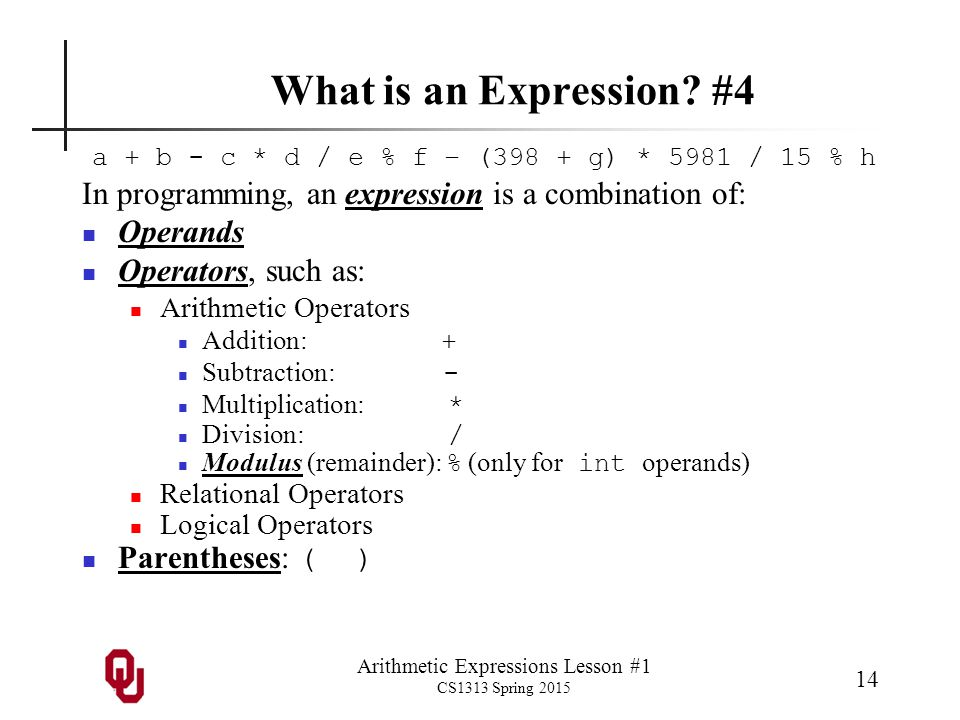 Arithmetic Expressions Lesson #1 CS1313 Spring 2015 14 What is an Expression.
