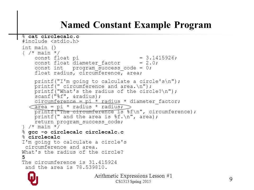 Arithmetic Expressions Lesson #1 CS1313 Spring 2015 20 Arithmetic Expression Examples x +x -x x + y x - y x * y x / y x % y x + y - (z % 22) * 7 / cos(theta)