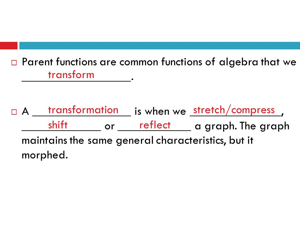  Parent functions are common functions of algebra that we.  A is when we, or a graph. The graph maintains the same general characteristics, but it m