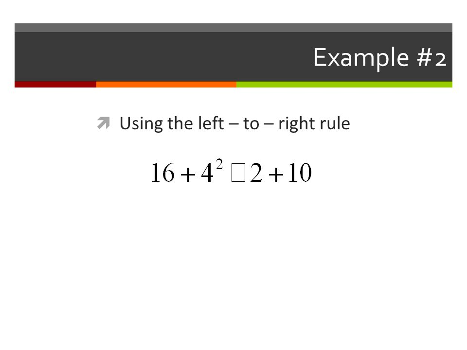 Example #2  Using the left – to – right rule