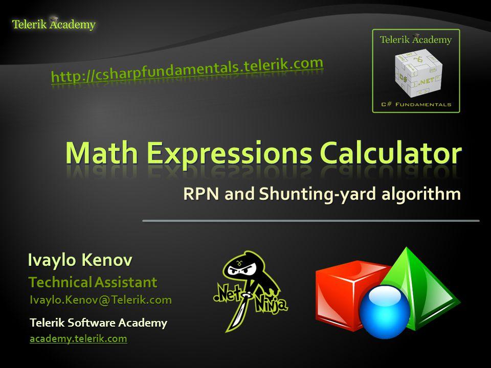 RPN and Shunting-yard algorithm Ivaylo Kenov Telerik Software Academy academy.telerik.com Technical Assistant Ivaylo.Kenov@Telerik.com