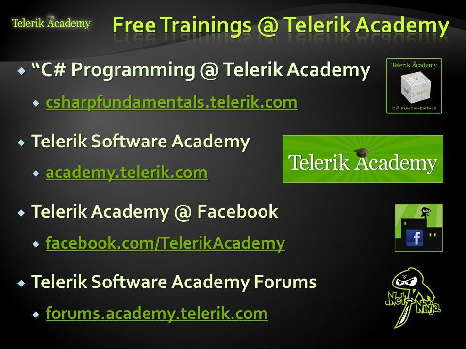 " ""C# Programming @ Telerik Academy  csharpfundamentals.telerik.com csharpfundamentals.telerik.com  Telerik Software Academy  academy.telerik.com a"