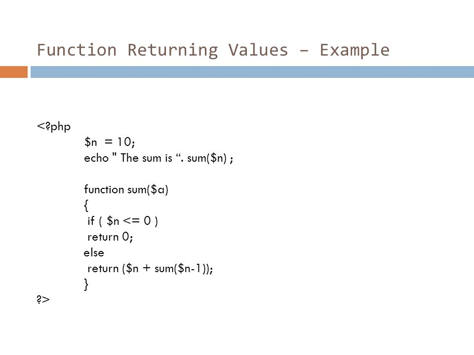 Function Returning Values – Example <?php $n = 10; echo