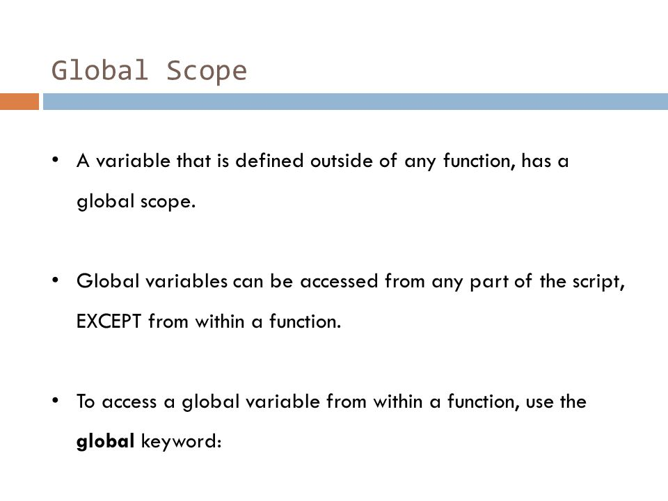 Global Scope A variable that is defined outside of any function, has a global scope.