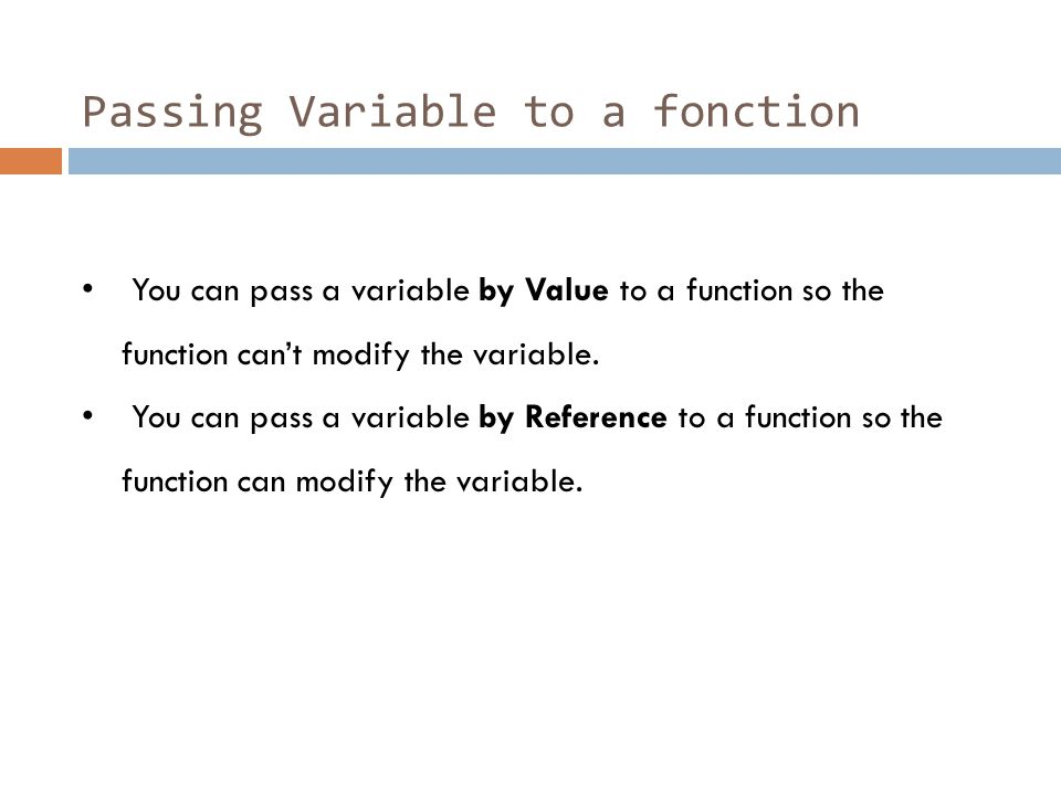 Passing Variable to a fonction You can pass a variable by Value to a function so the function can't modify the variable. You can pass a variable by Re