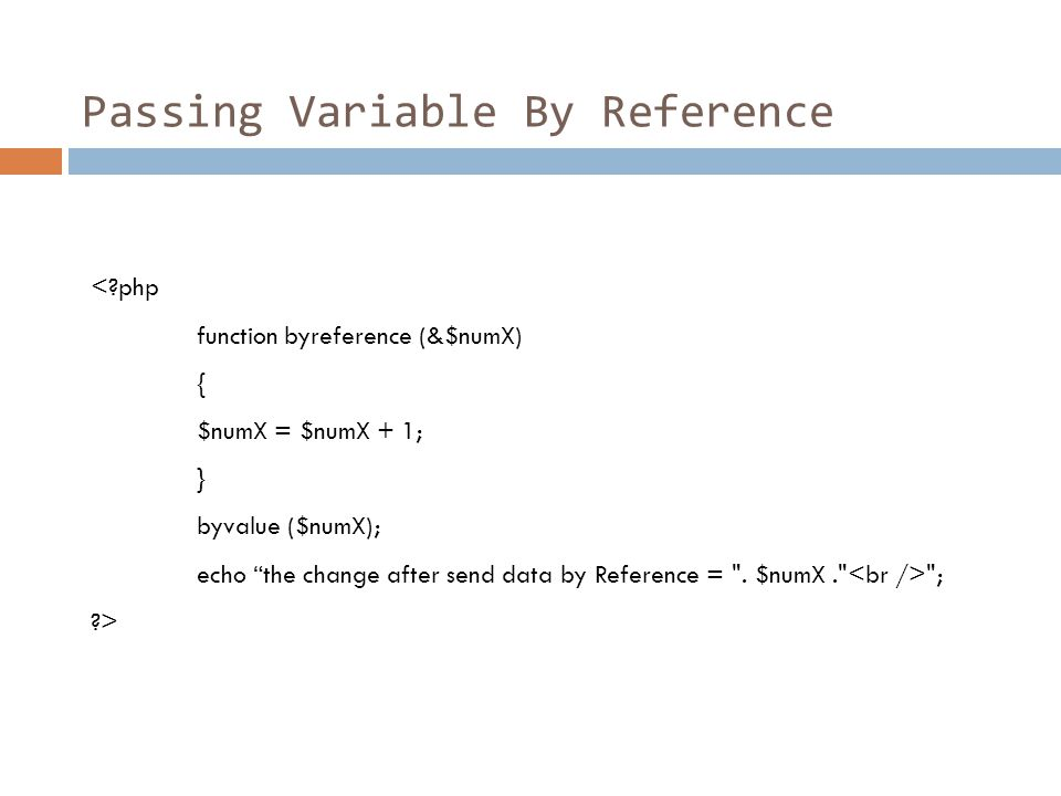 "Passing Variable By Reference <?php function byreference (&$numX) { $numX = $numX + 1; } byvalue ($numX); echo ""the change after send data by Referenc"