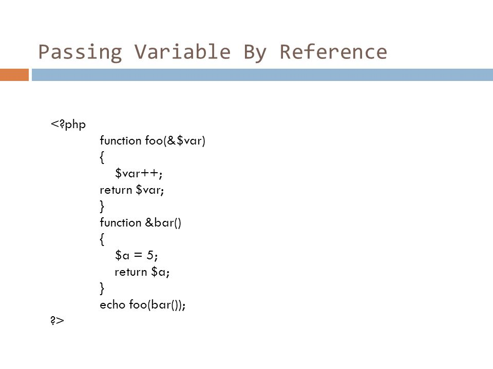 Passing Variable By Reference < php function foo(&$var) { $var++; return $var; } function &bar() { $a = 5; return $a; } echo foo(bar()); >