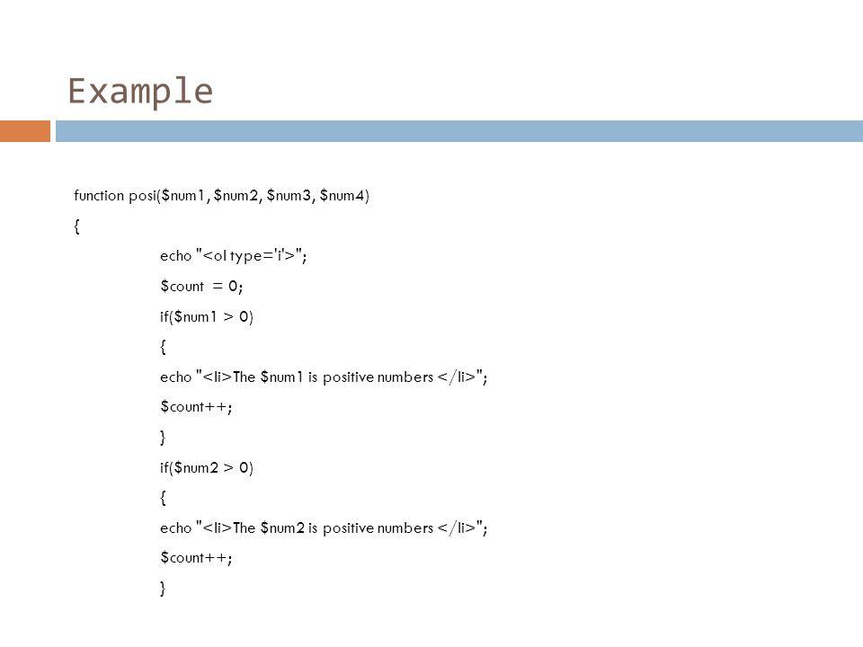 Example function posi($num1, $num2, $num3, $num4) { echo ; $count = 0; if($num1 > 0) { echo The $num1 is positive numbers ; $count++; } if($num2 > 0) { echo The $num2 is positive numbers ; $count++; }