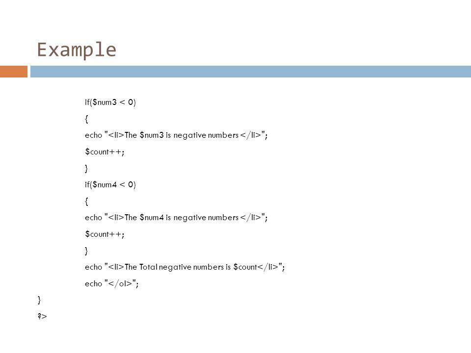 Example if($num3 < 0) { echo The $num3 is negative numbers ; $count++; } if($num4 < 0) { echo The $num4 is negative numbers ; $count++; } echo The Total negative numbers is $count ; echo ; } >