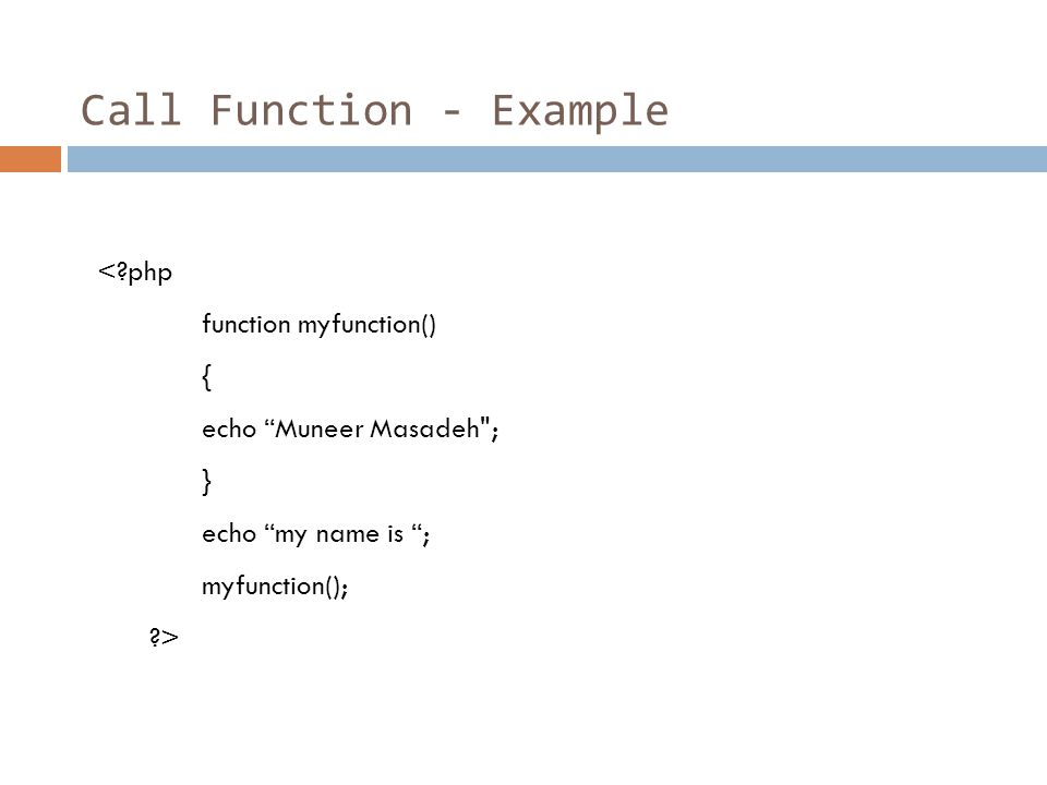 "Call Function - Example <?php function myfunction() { echo ""Muneer Masadeh"