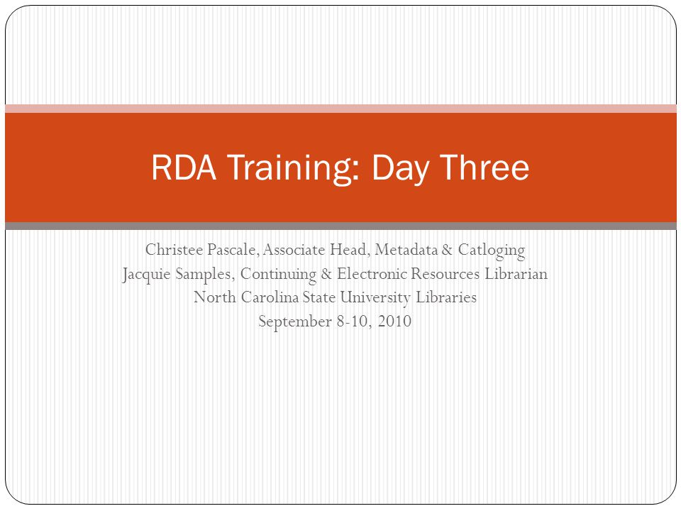 Day Three Program Dates for Multipart Monographs, Serials and Integrating Resources Series Statement Serial Numbering Notes in the RDA Bibliographic Record MARC Encoding for US RDA Test Wrap-Up Training for the RDA Test: Our Next Steps