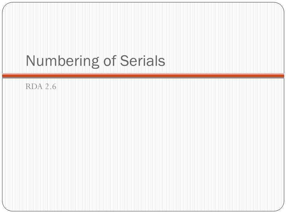 Numbering of Serials RDA 2.6