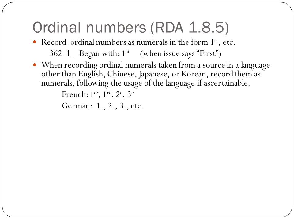 Ordinal numbers(RDA 1.8.5) Record ordinal numbers as numerals in the form 1 st, etc.