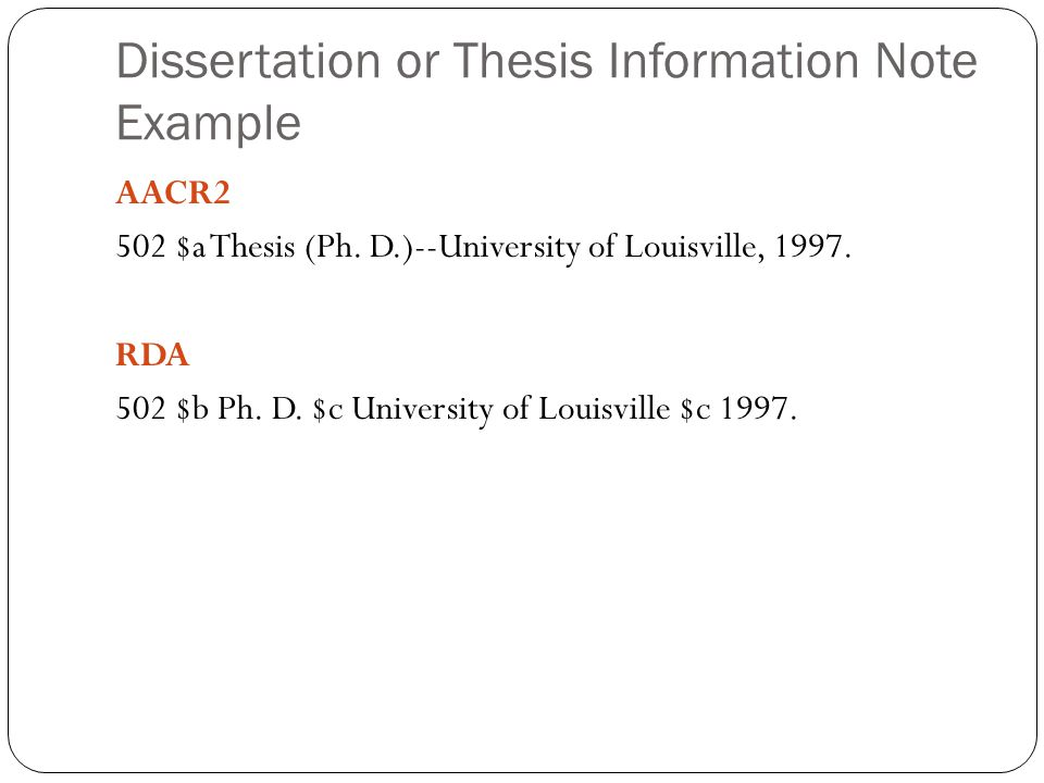 Dissertation or Thesis Information Note Example AACR2 502 $a Thesis (Ph.