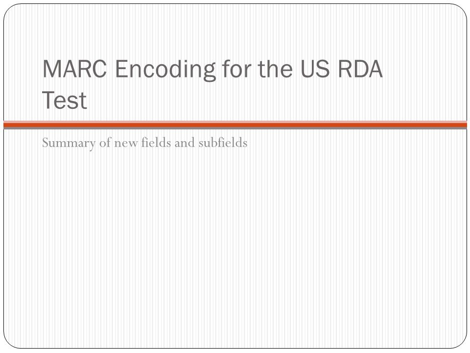 MARC Encoding for the US RDA Test Summary of new fields and subfields