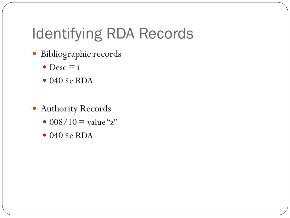Identifying RDA Records Bibliographic records Desc = i 040 $e RDA Authority Records 008/10 = value z 040 $e RDA