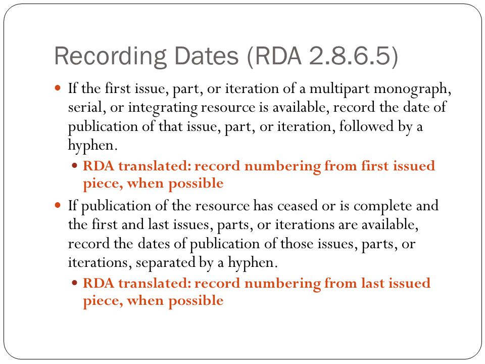 General instructions Transcribe terms and months as they appear on resource (RDA 2.6.1, 1.7).
