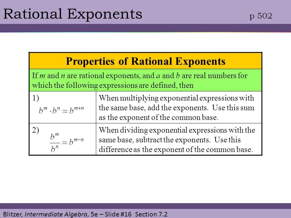 Blitzer, Intermediate Algebra, 5e – Slide #16 Section 7.2 Rational Exponents p 502 Properties of Rational Exponents If m and n are rational exponents,