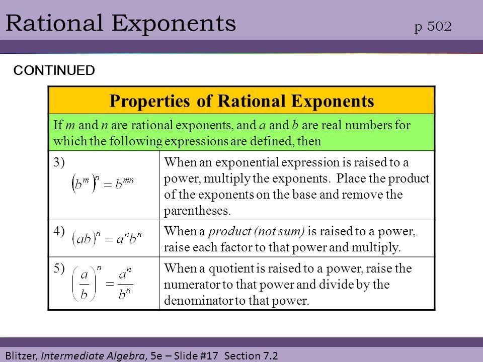 Blitzer, Intermediate Algebra, 5e – Slide #17 Section 7.2 Rational Exponents p 502 Properties of Rational Exponents If m and n are rational exponents,