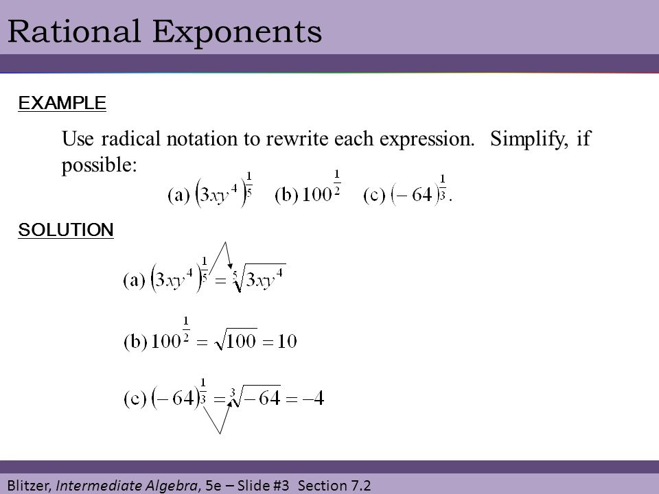Blitzer, Intermediate Algebra, 5e – Slide #3 Section 7.2 Rational ExponentsEXAMPLE Use radical notation to rewrite each expression. Simplify, if possi