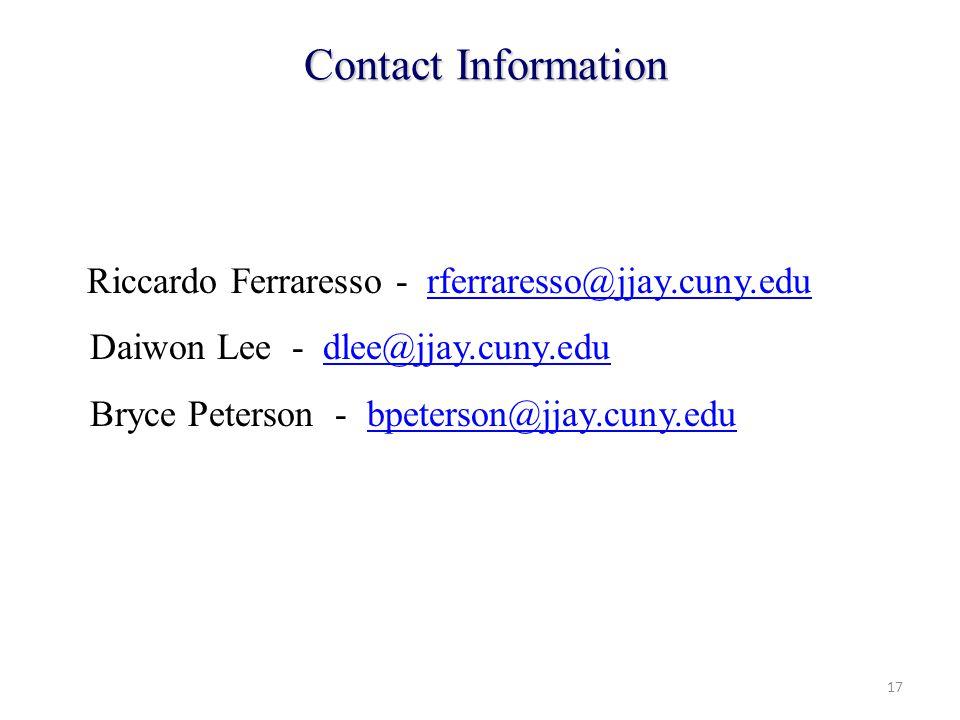 Riccardo Ferraresso - rferraresso@jjay.cuny.edurferraresso@jjay.cuny.edu Daiwon Lee - dlee@jjay.cuny.edudlee@jjay.cuny.edu Bryce Peterson - bpeterson@jjay.cuny.edubpeterson@jjay.cuny.edu Contact Information 17