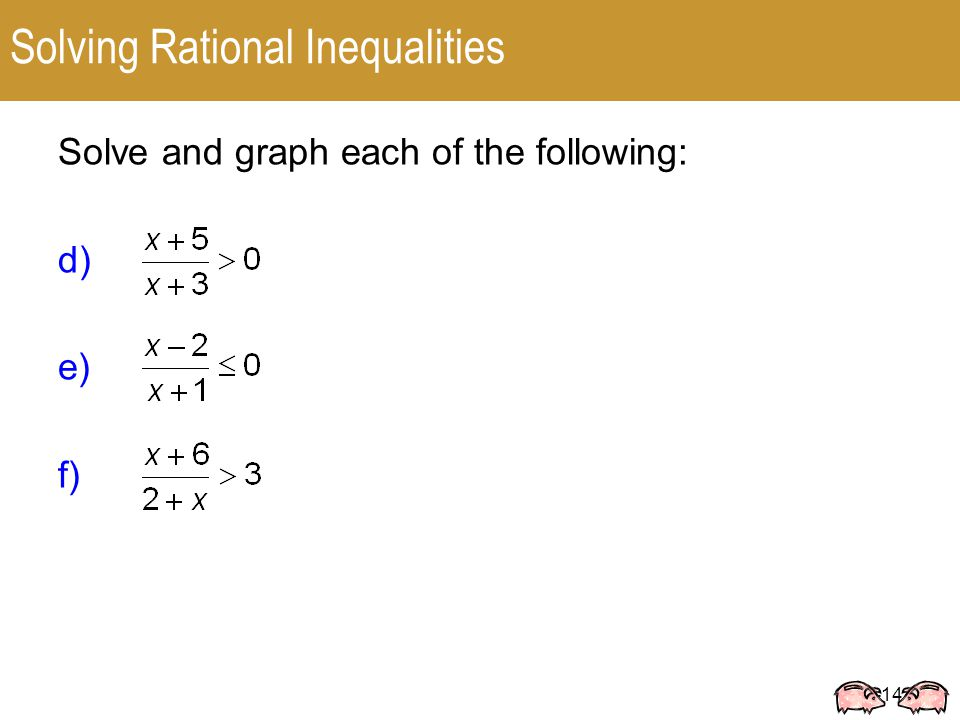 1-14 Solving Rational Inequalities Solve and graph each of the following: d) e) f)