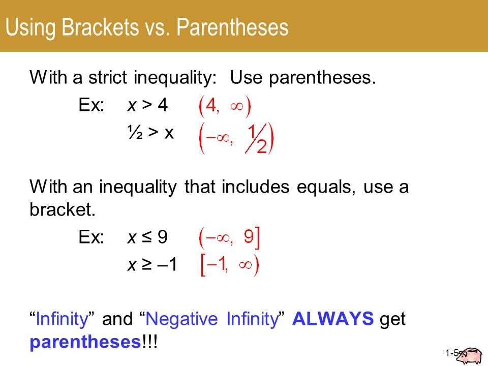 1-5 Using Brackets vs. Parentheses With a strict inequality: Use parentheses.