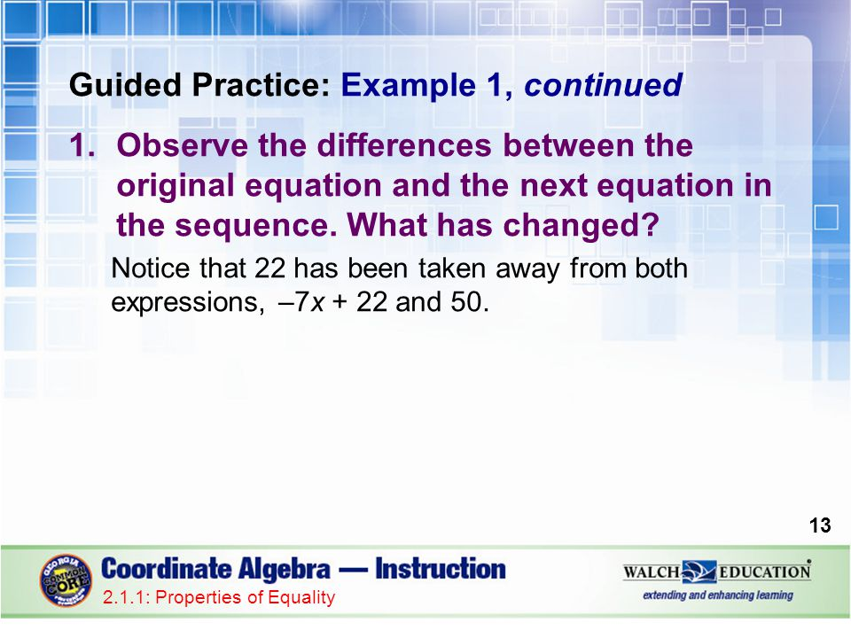 Guided Practice: Example 1, continued 1.Observe the differences between the original equation and the next equation in the sequence. What has changed?