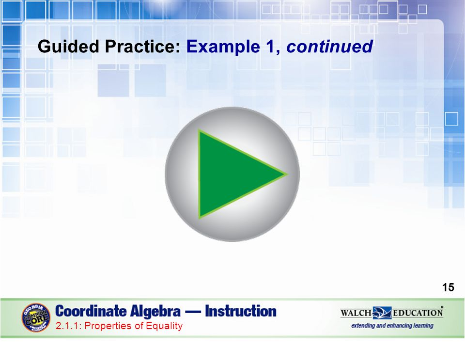 Guided Practice: Example 1, continued 15 2.1.1: Properties of Equality