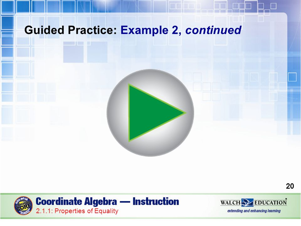 Guided Practice: Example 2, continued 20 2.1.1: Properties of Equality