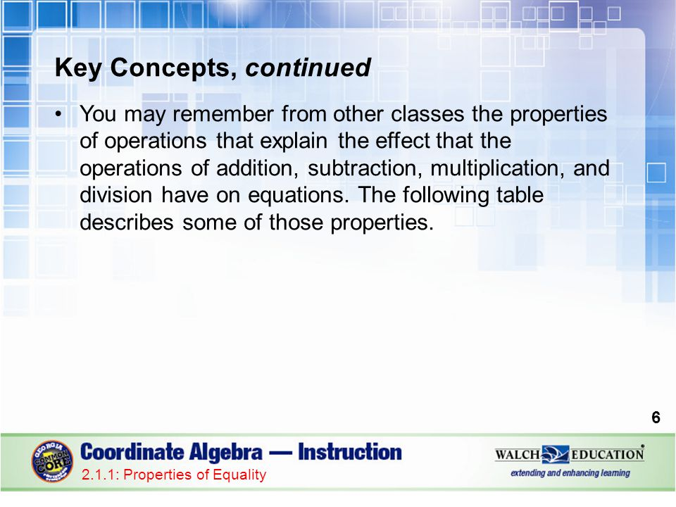 Key Concepts, continued You may remember from other classes the properties of operations that explain the effect that the operations of addition, subt