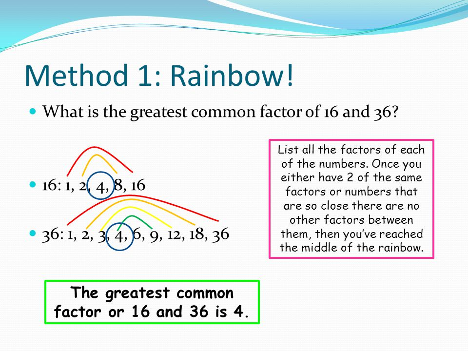 Method 1: Rainbow. What is the greatest common factor of 16 and 36.