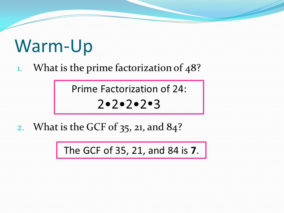 Warm-Up 1. What is the prime factorization of 48.