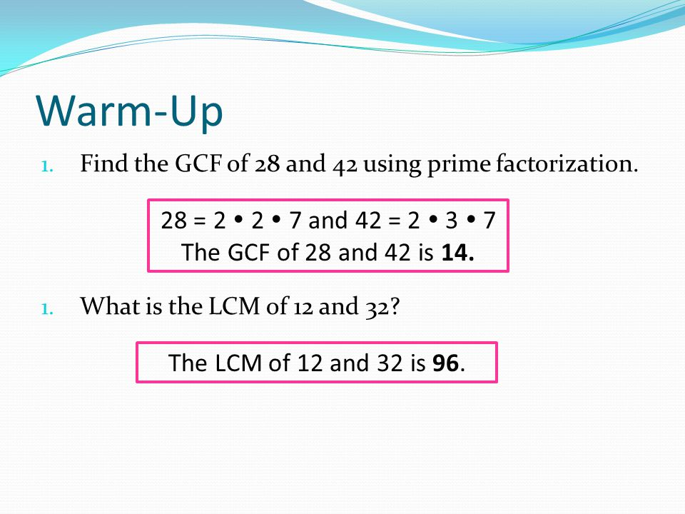 Warm-Up 1. Find the GCF of 28 and 42 using prime factorization.