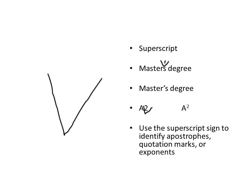 Superscript Masters degree Master's degree A2 A 2 Use the superscript sign to identify apostrophes, quotation marks, or exponents